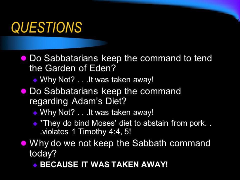 QUESTIONS Do Sabbatarians keep the command to tend the Garden of Eden.