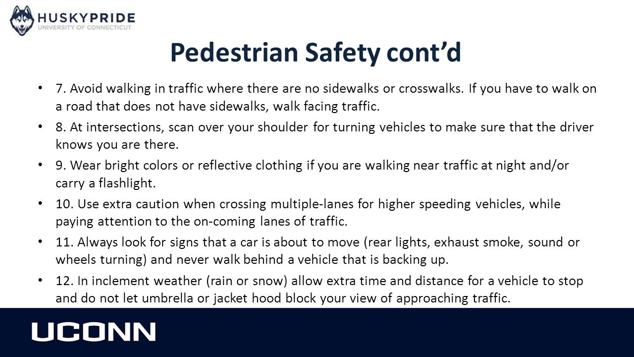 Pedestrian Safety cont'd 7. Avoid walking in traffic where there are no sidewalks or crosswalks.