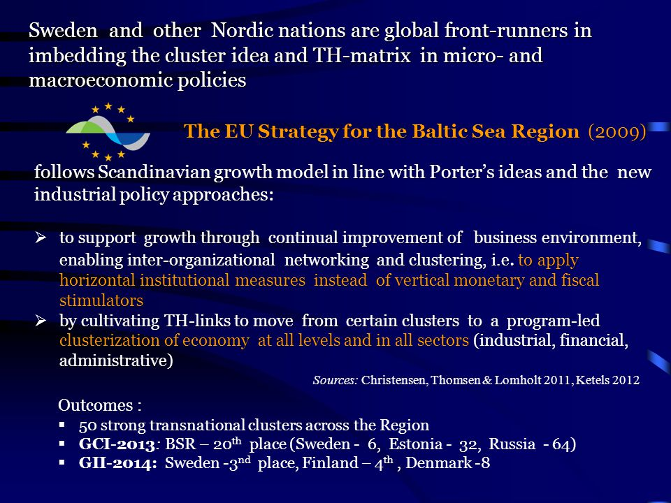 follows Scandinavian growth model in line with Porter's ideas and the new industrial policy approaches:  to support growth through continual improvement of business environment, enabling inter-organizational networking and clustering, i.e.