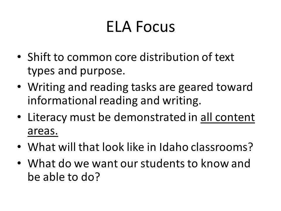 ELA Focus Shift to common core distribution of text types and purpose.