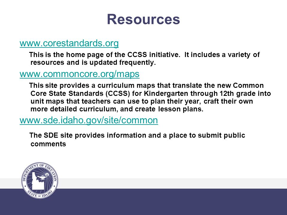 Resources www.corestandards.org This is the home page of the CCSS initiative.