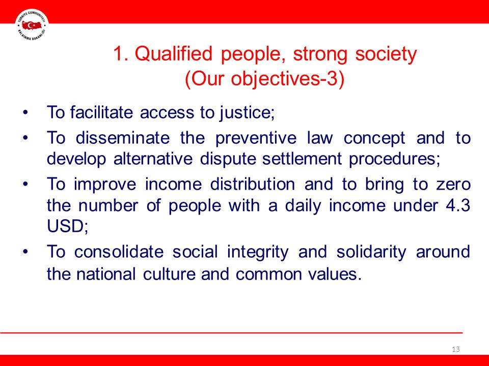 1. Qualified people, strong society (Our objectives-3) 13 To facilitate access to justice; To disseminate the preventive law concept and to develop al