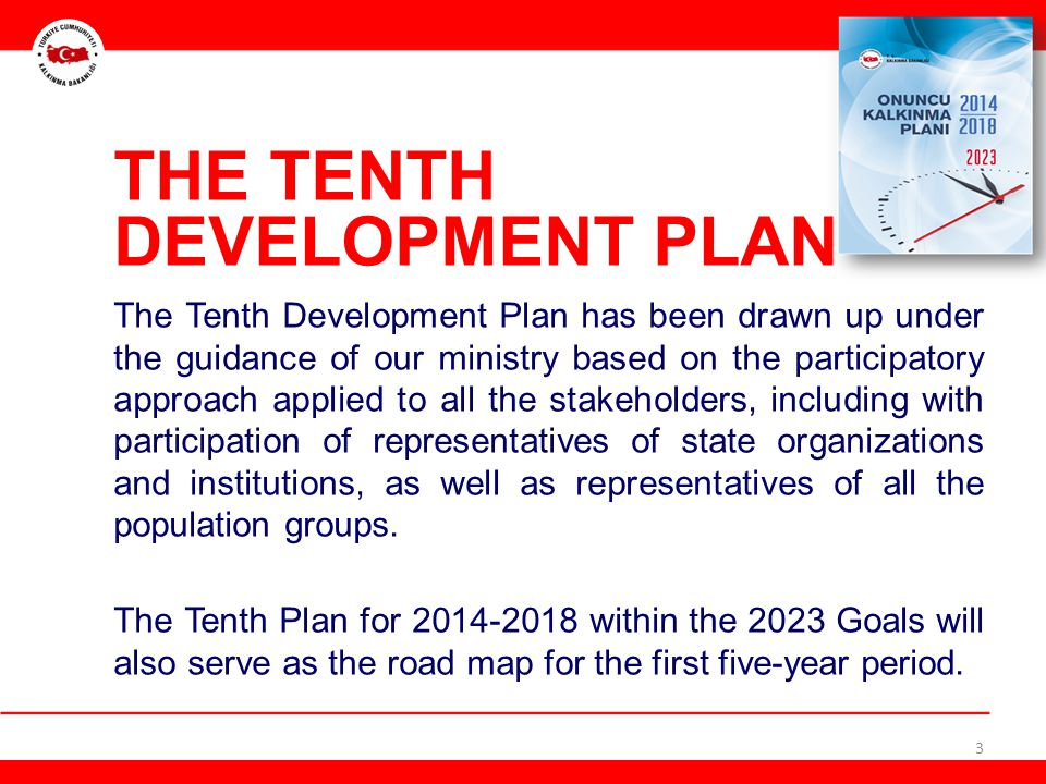 THE TENTH DEVELOPMENT PLAN The Tenth Development Plan has been drawn up under the guidance of our ministry based on the participatory approach applied