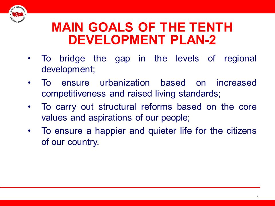 MAIN GOALS OF THE TENTH DEVELOPMENT PLAN-2 To bridge the gap in the levels of regional development; To ensure urbanization based on increased competit