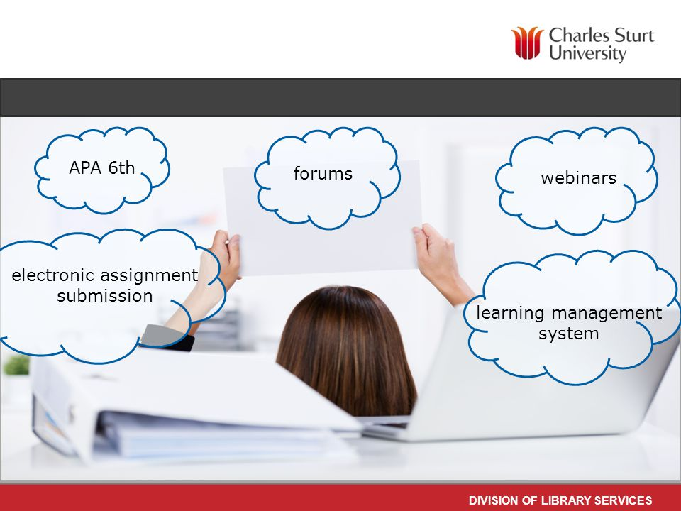 DIVISION OF LIBRARY SERVICES learning management system forums webinars Electronic assignment submission APA 6th scholarly peer-reviewed academic journals