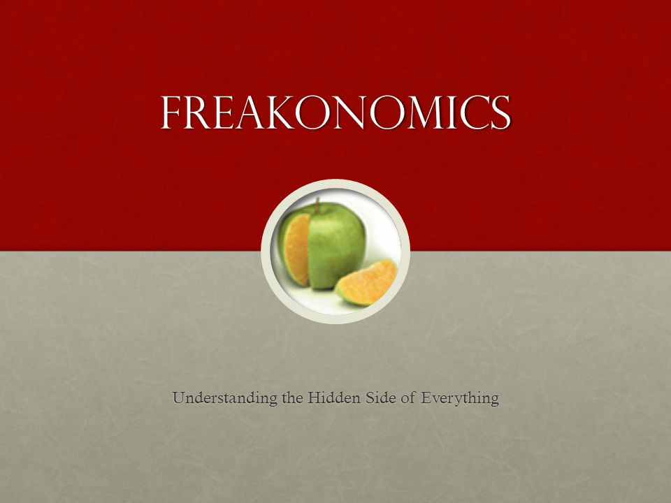 Freakonomics Understanding the Hidden Side of Everything
