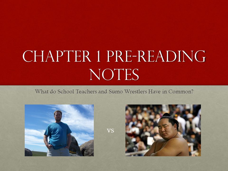 Chapter 1 Pre-Reading Notes What do School Teachers and Sumo Wrestlers Have in Common? VS