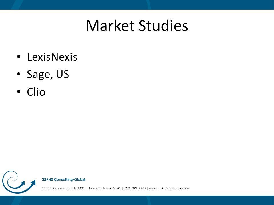 11011 Richmond, Suite 600 | Houston, Texas 77042 | 713.789.3323 | www.3545consulting.com Market Studies LexisNexis Sage, US Clio