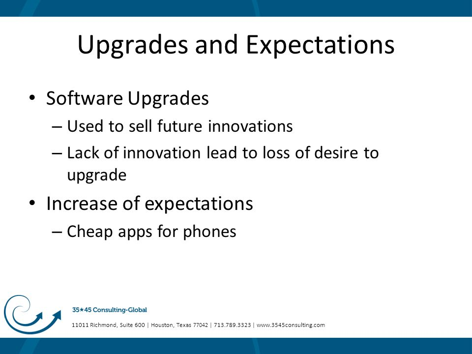 11011 Richmond, Suite 600 | Houston, Texas 77042 | 713.789.3323 | www.3545consulting.com Upgrades and Expectations Software Upgrades – Used to sell fu