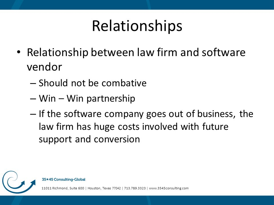 11011 Richmond, Suite 600 | Houston, Texas 77042 | 713.789.3323 | www.3545consulting.com Relationships Relationship between law firm and software vend