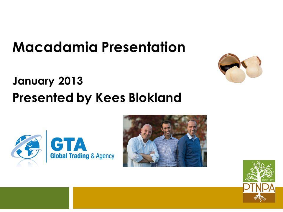 Macadamia Presentation January 2013 Presented by Kees Blokland