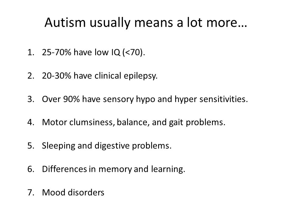 Autism usually means a lot more… 1.25-70% have low IQ (<70).