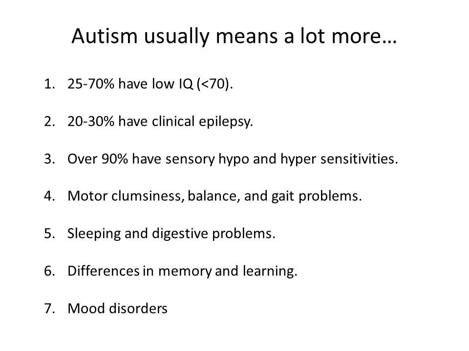 Extreme heterogeneity If you've met one person with autism, you've met one person with autism