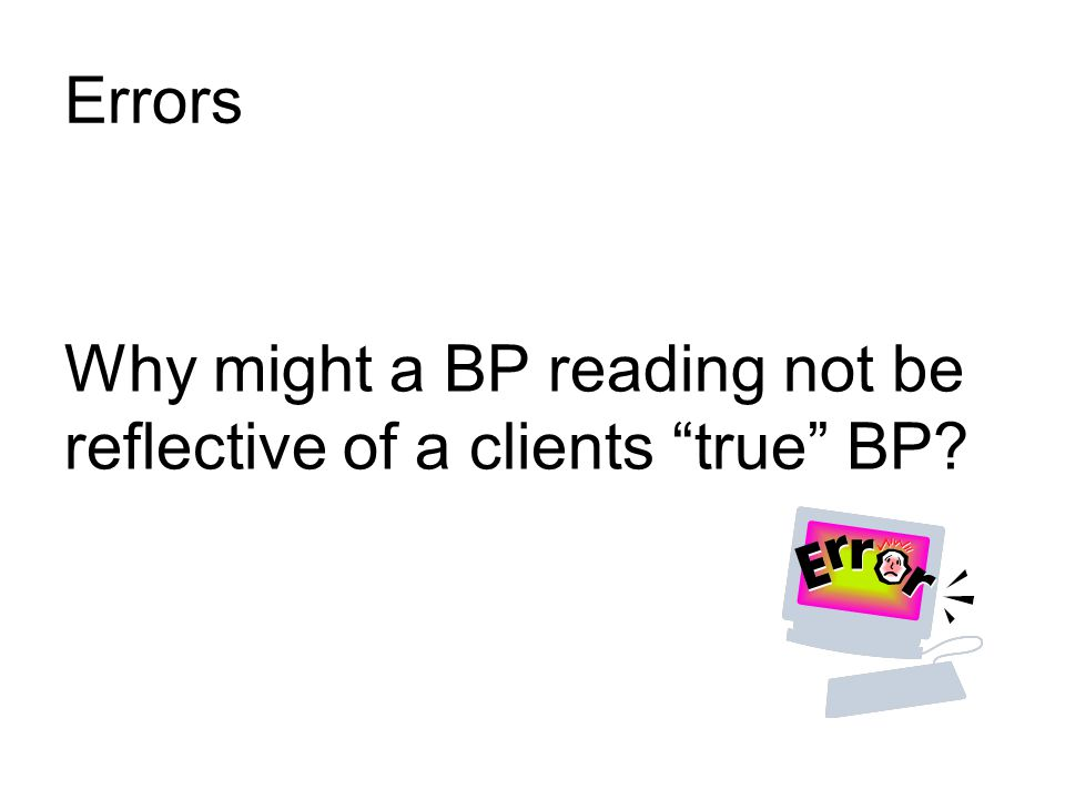 "Why might a BP reading not be reflective of a clients ""true"" BP? Errors"