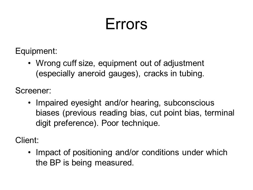 Errors Equipment: Wrong cuff size, equipment out of adjustment (especially aneroid gauges), cracks in tubing. Screener: Impaired eyesight and/or heari