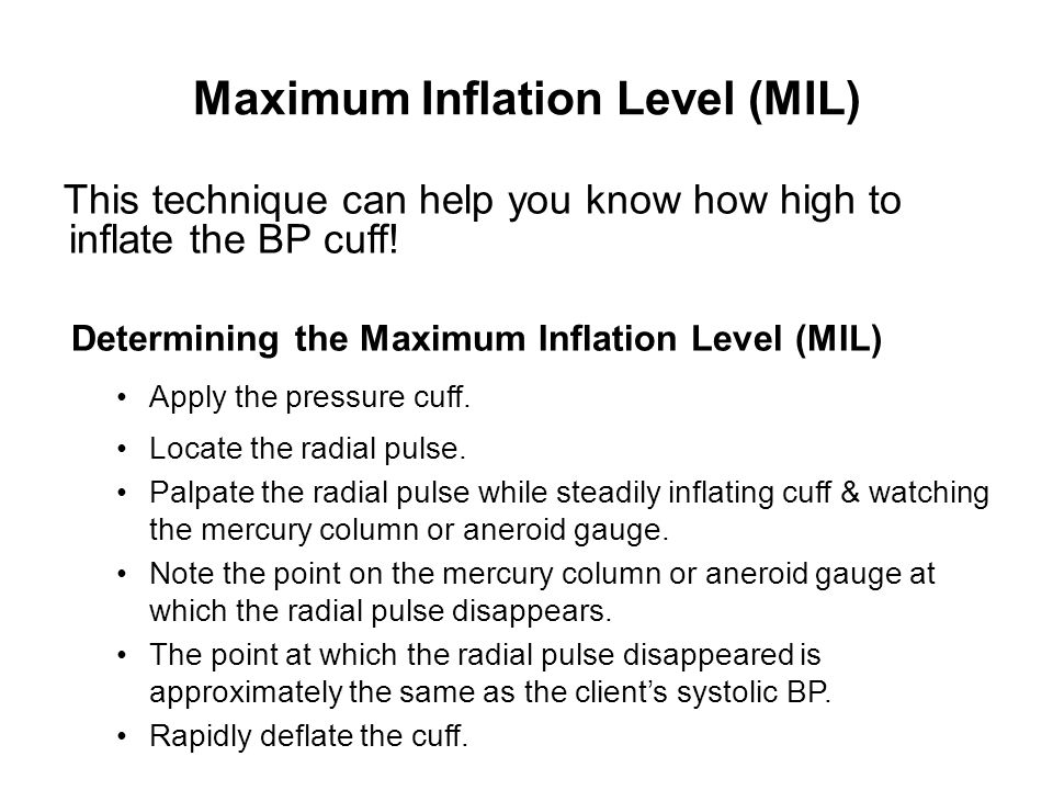 Maximum Inflation Level (MIL) This technique can help you know how high to inflate the BP cuff! Determining the Maximum Inflation Level (MIL) Apply th