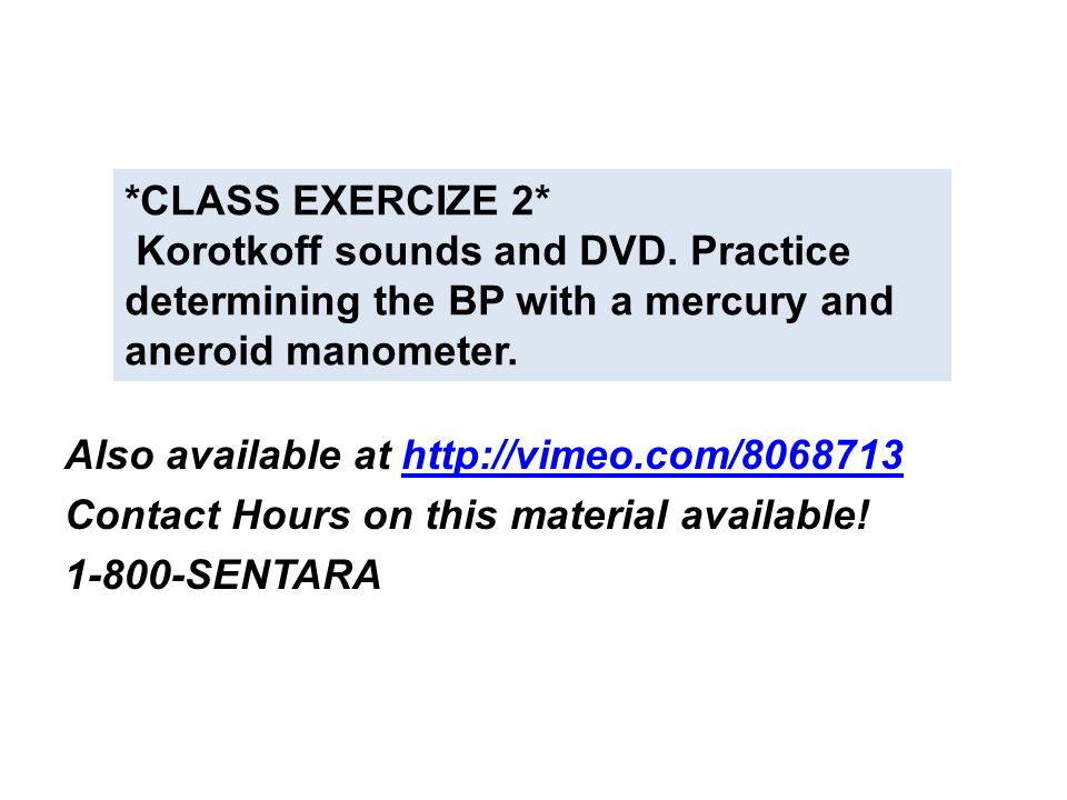 Also available at http://vimeo.com/8068713http://vimeo.com/8068713 Contact Hours on this material available! 1-800-SENTARA *CLASS EXERCIZE 2* Korotkof