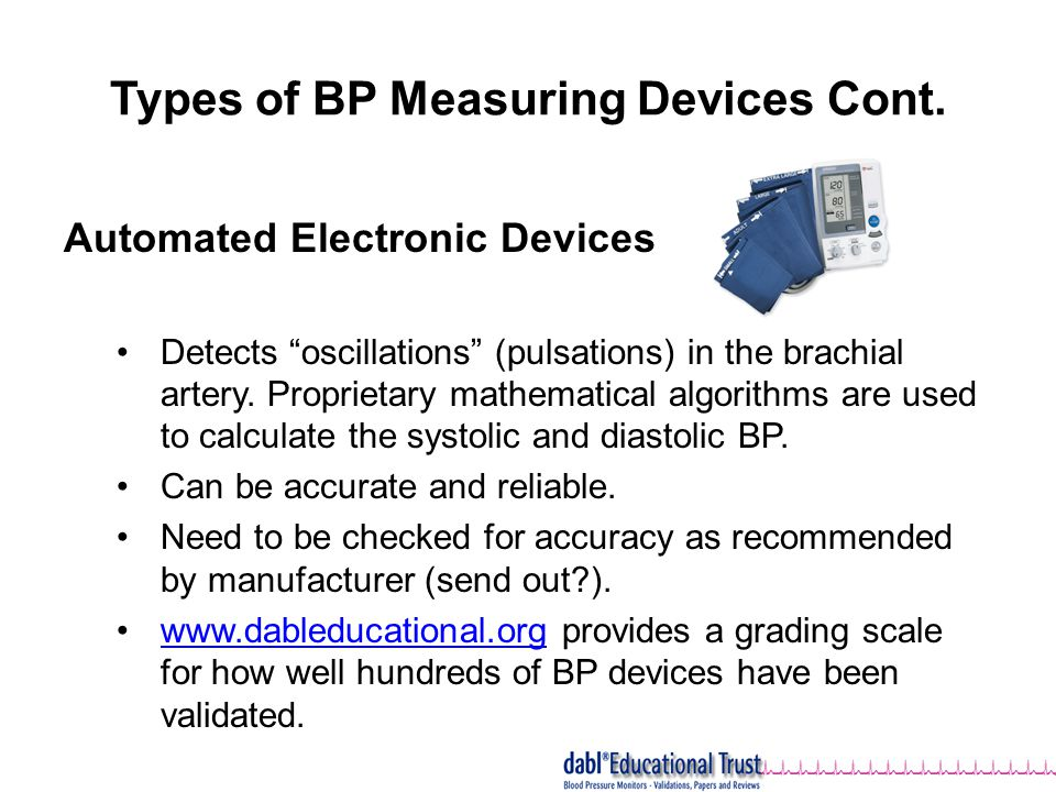 "Types of BP Measuring Devices Cont. Automated Electronic Devices Detects ""oscillations"" (pulsations) in the brachial artery. Proprietary mathematical"