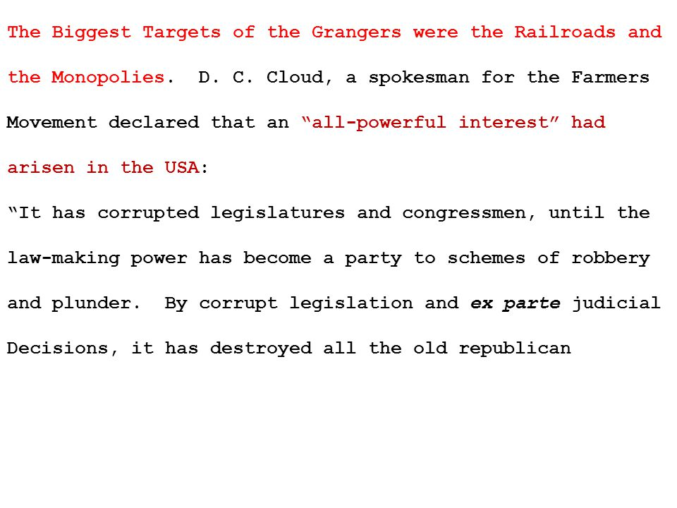 The Biggest Targets of the Grangers were the Railroads and the Monopolies.