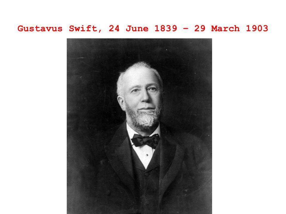 Gustavus Swift, 24 June 1839 – 29 March 1903