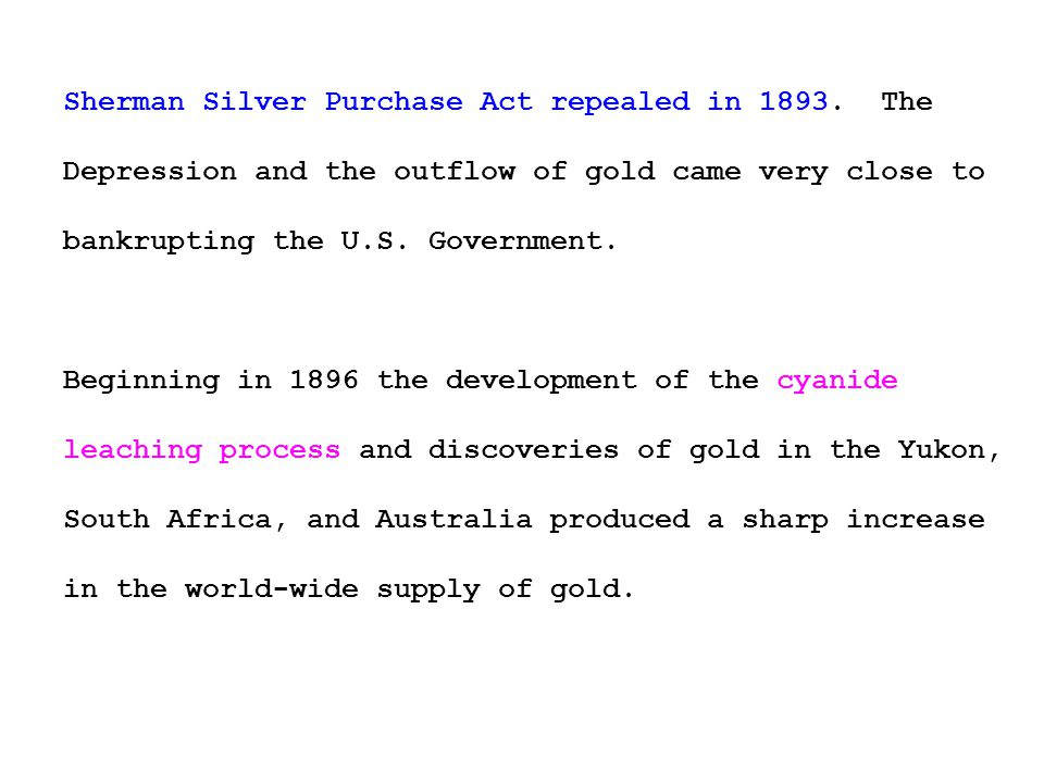Sherman Silver Purchase Act repealed in 1893.