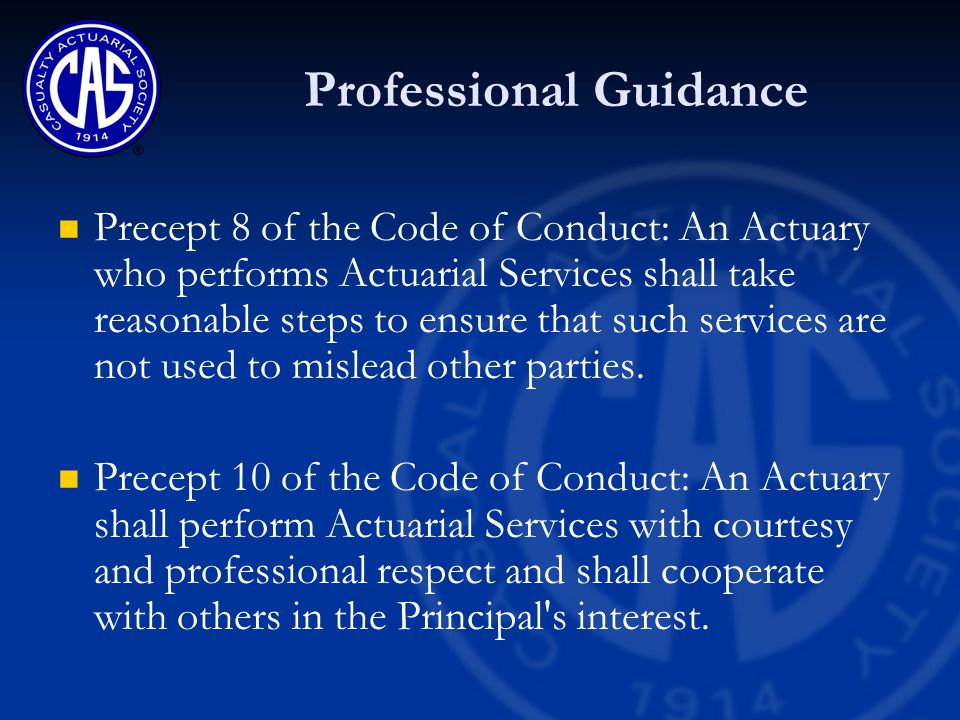 Professional Guidance Precept 8 of the Code of Conduct: An Actuary who performs Actuarial Services shall take reasonable steps to ensure that such services are not used to mislead other parties.