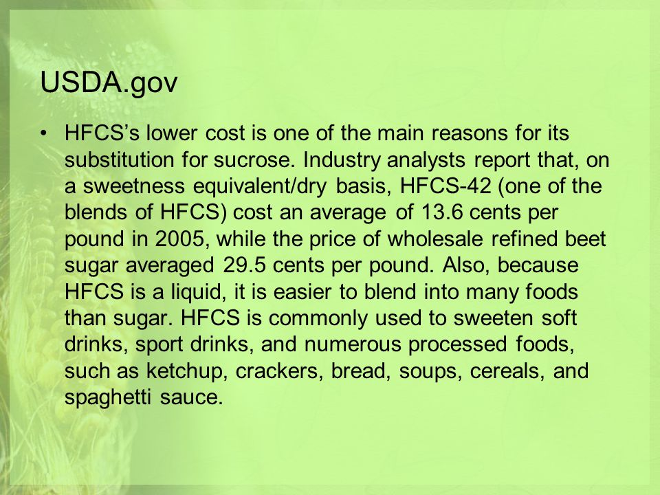 USDA.gov HFCS's lower cost is one of the main reasons for its substitution for sucrose.