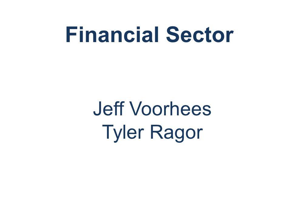 Financial Sector Jeff Voorhees Tyler Ragor