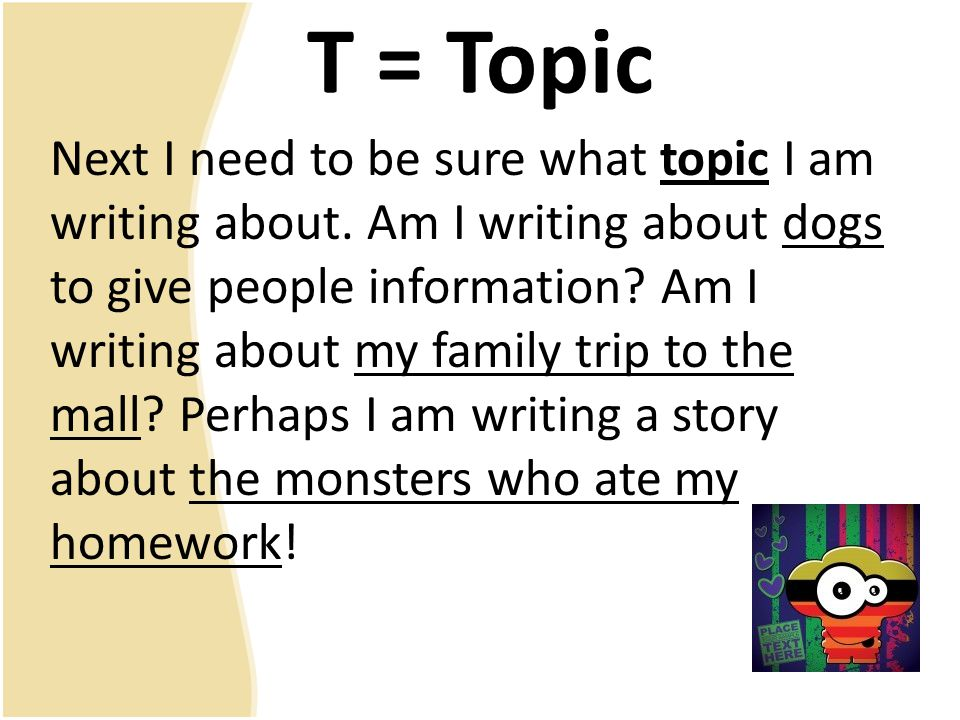 T = Topic Next I need to be sure what topic I am writing about.