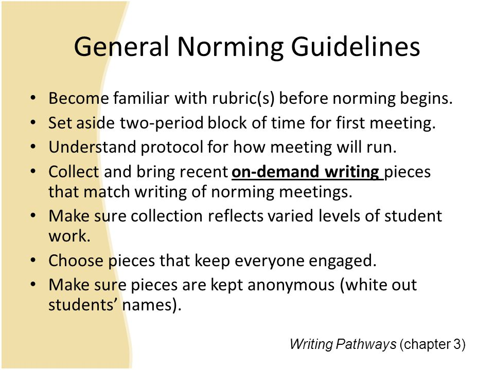 General Norming Guidelines Become familiar with rubric(s) before norming begins.