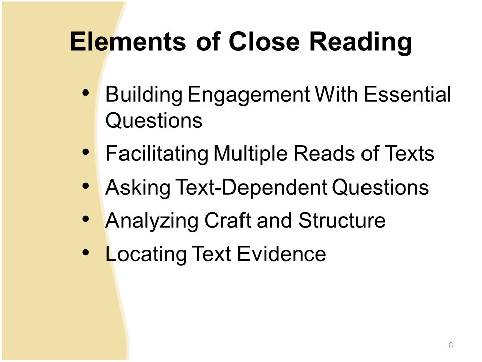 Elements of Close Reading Building Engagement With Essential Questions Facilitating Multiple Reads of Texts Asking Text-Dependent Questions Analyzing Craft and Structure Locating Text Evidence 8