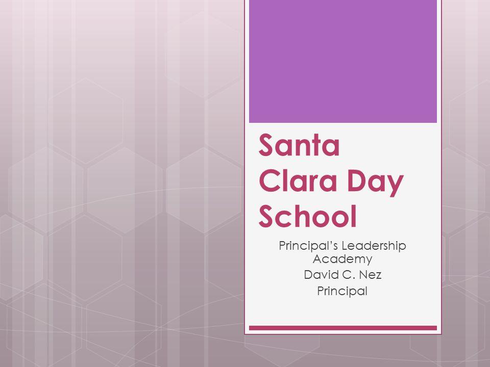 Santa Clara Day School Principal's Leadership Academy David C. Nez Principal