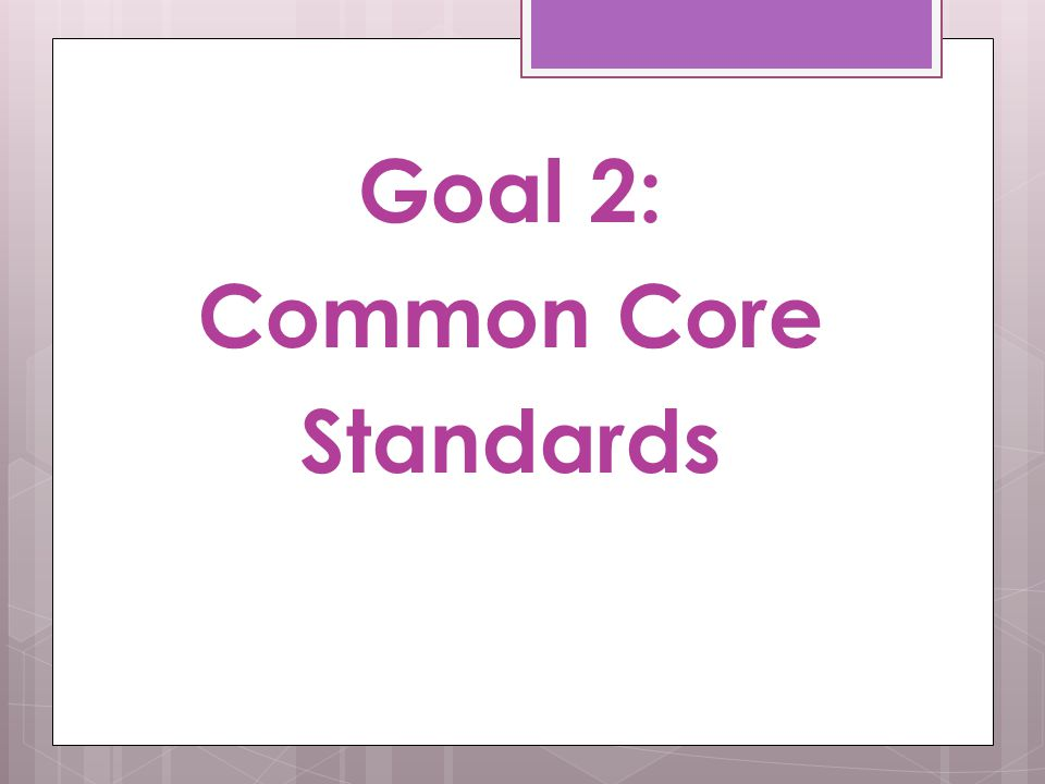 Goal 2: Common Core Standards