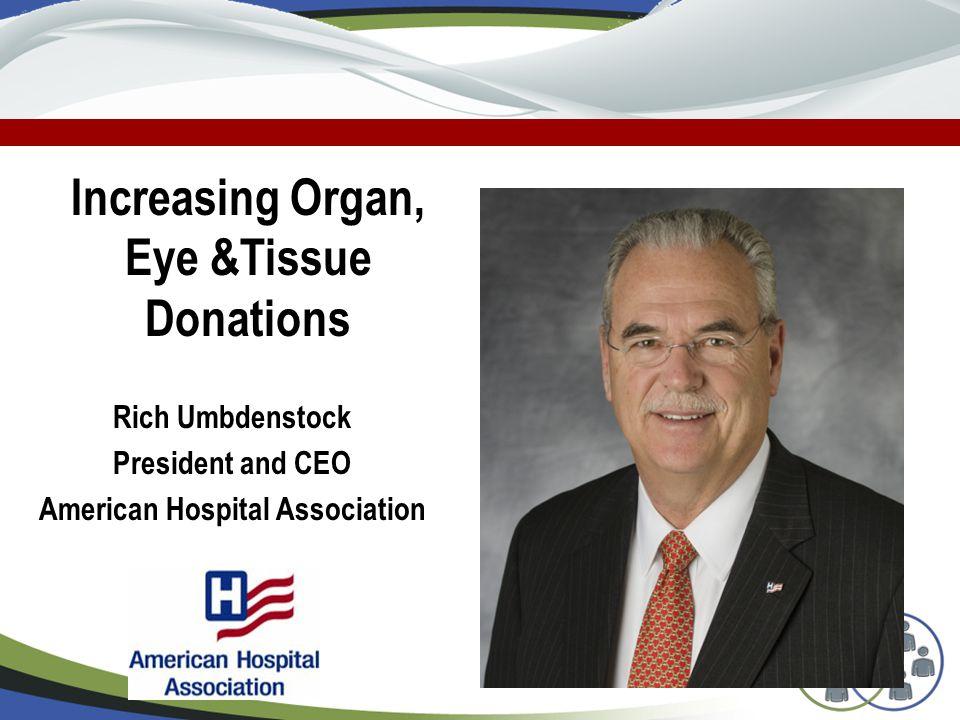 Rich Umbdenstock President and CEO American Hospital Association Increasing Organ, Eye &Tissue Donations