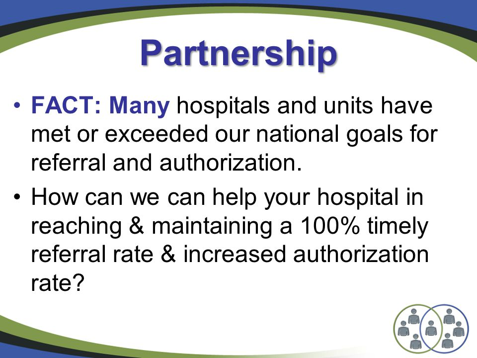 Partnership FACT: Many hospitals and units have met or exceeded our national goals for referral and authorization.