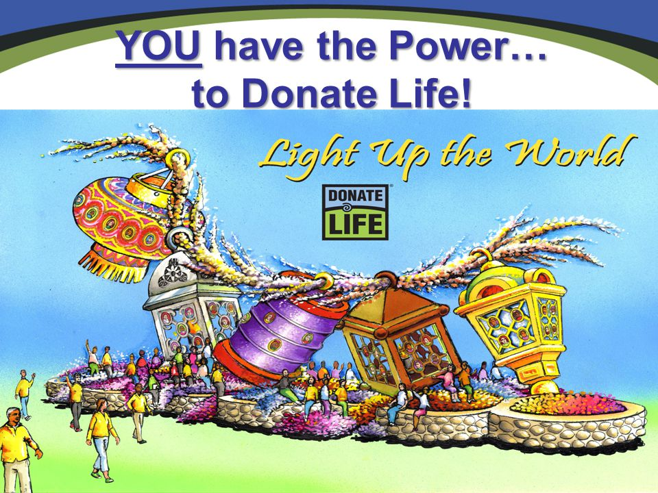 YOU have the Power… to Donate Life!