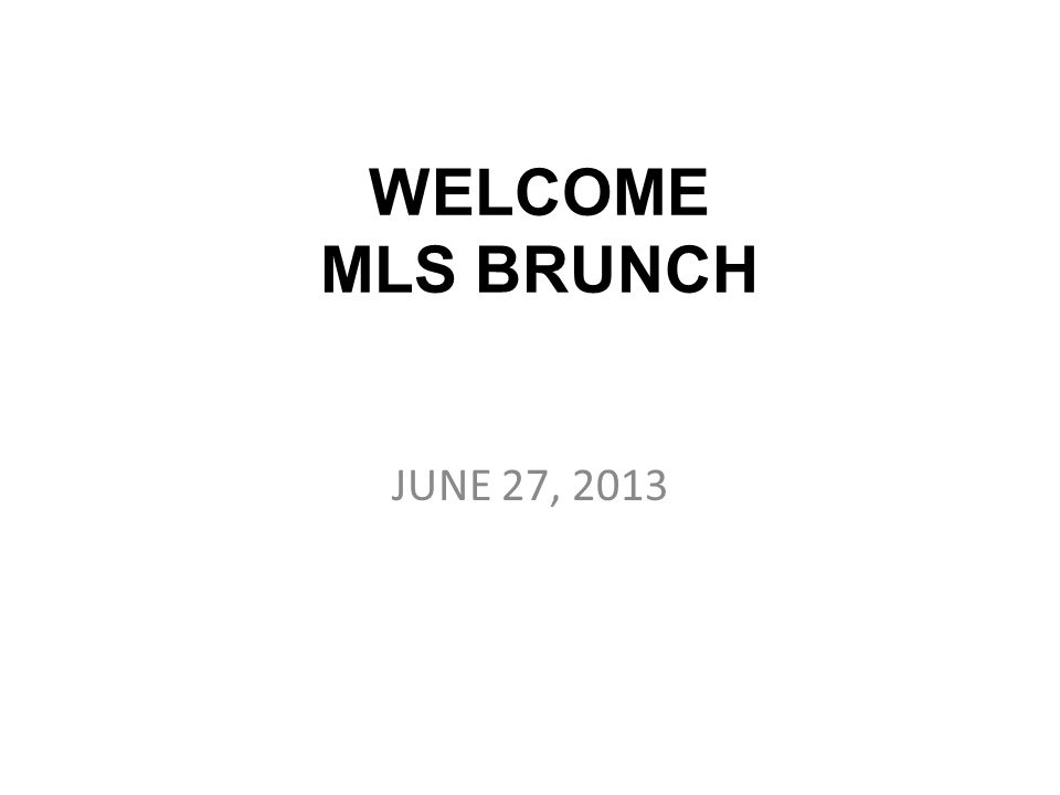 WELCOME MLS BRUNCH JUNE 27, 2013