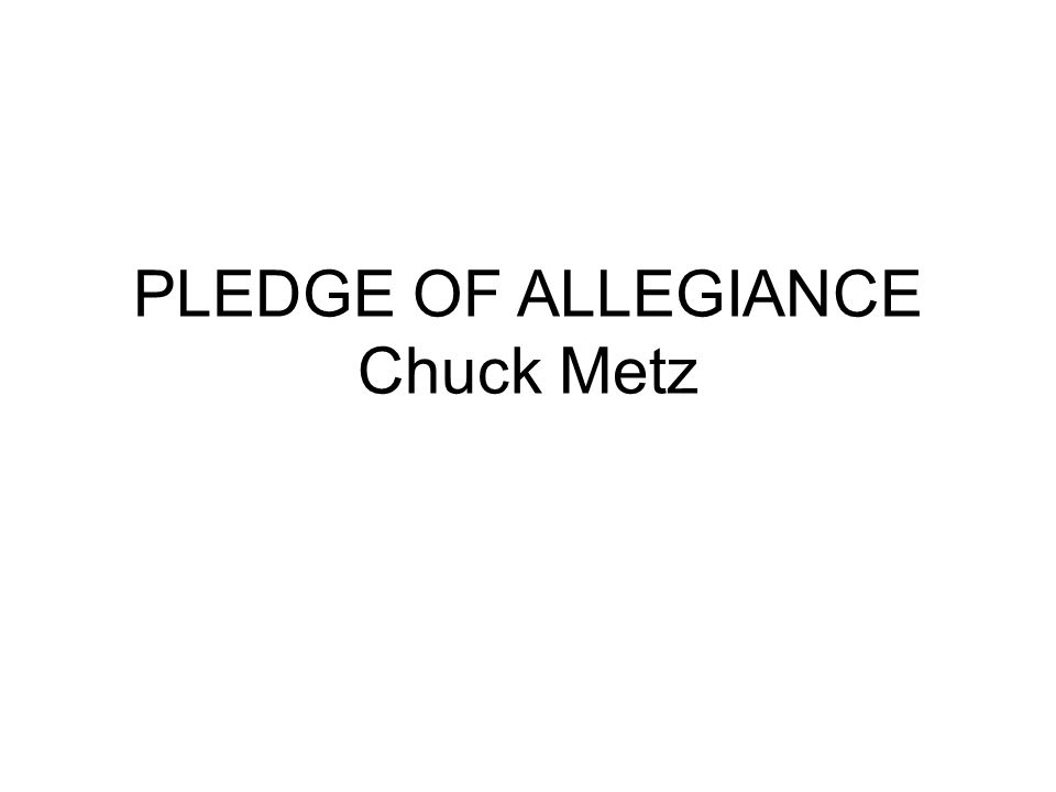 PLEDGE OF ALLEGIANCE Chuck Metz