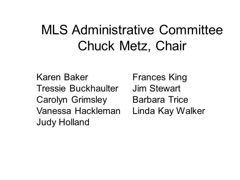 MLS Administrative Committee Chuck Metz, Chair Karen BakerFrances King Tressie BuckhaulterJim Stewart Carolyn GrimsleyBarbara Trice Vanessa HacklemanLinda Kay Walker Judy Holland