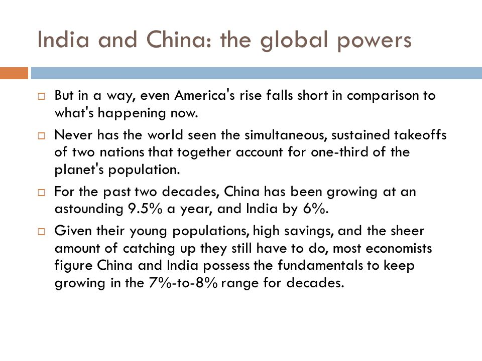 India and China: the global powers  But in a way, even America s rise falls short in comparison to what s happening now.