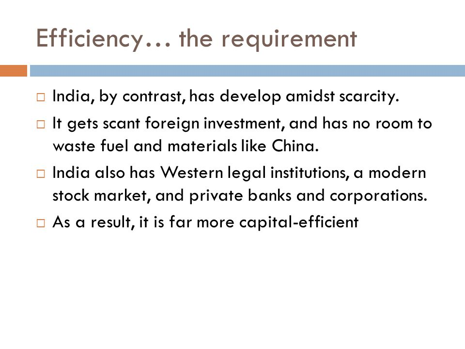 Efficiency… the requirement  India, by contrast, has develop amidst scarcity.