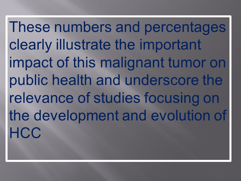 These numbers and percentages clearly illustrate the important impact of this malignant tumor on public health and underscore the relevance of studies focusing on the development and evolution of HCC