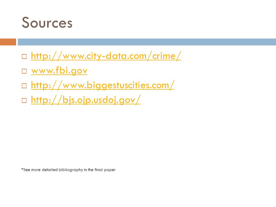 Sources  http://www.city-data.com/crime/ http://www.city-data.com/crime/  www.fbi.gov www.fbi.gov  http://www.biggestuscities.com/ http://www.biggestuscities.com/  http://bjs.ojp.usdoj.gov/ http://bjs.ojp.usdoj.gov/ *See more detailed bibliography in the final paper