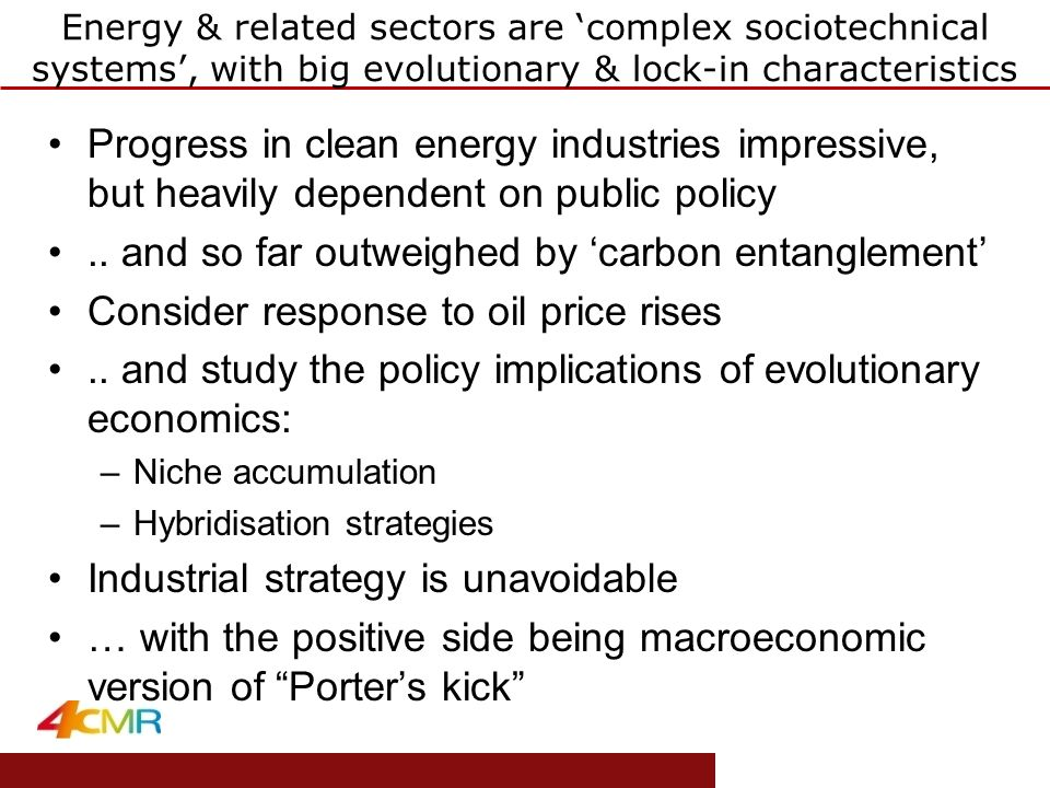 www.eprg.group.cam.ac.uk Energy & related sectors are 'complex sociotechnical systems', with big evolutionary & lock-in characteristics Progress in cl