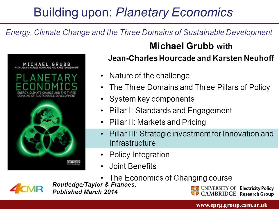 www.eprg.group.cam.ac.uk Michael Grubb with Jean-Charles Hourcade and Karsten Neuhoff Routledge/Taylor & Frances, Published March 2014 Energy, Climate