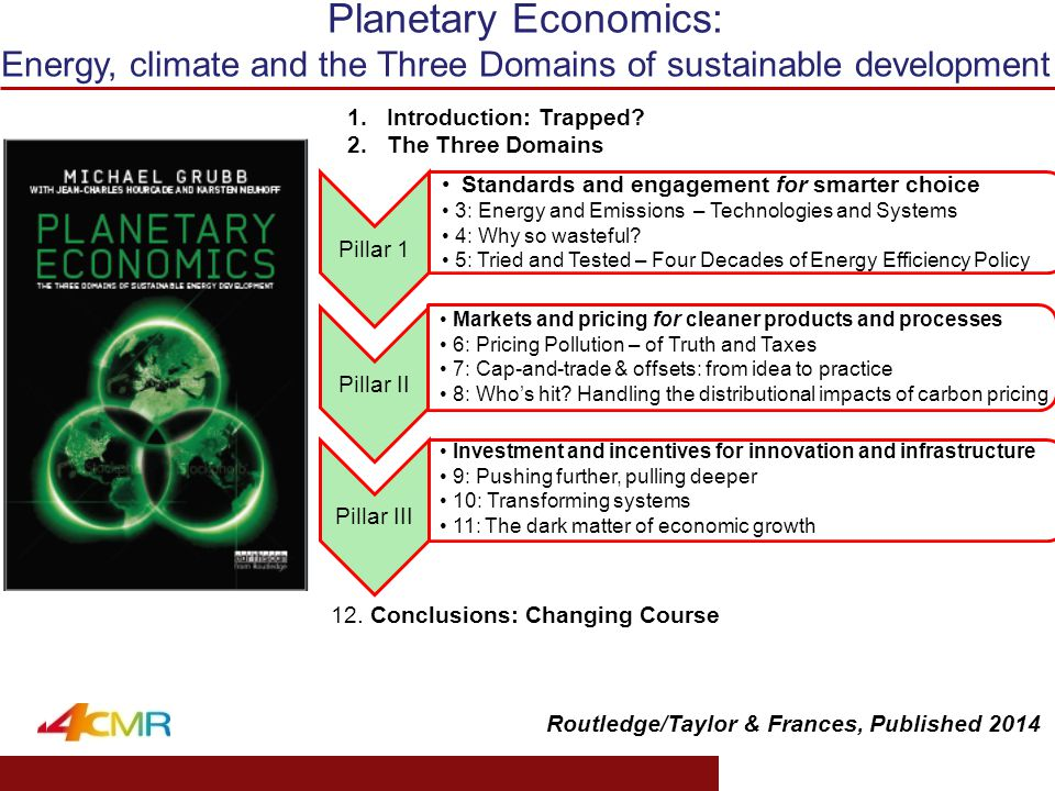 www.eprg.group.cam.ac.uk Planetary Economics: Energy, climate and the Three Domains of sustainable development Pillar 1 Standards and engagement for smarter choice 3: Energy and Emissions – Technologies and Systems 4: Why so wasteful.