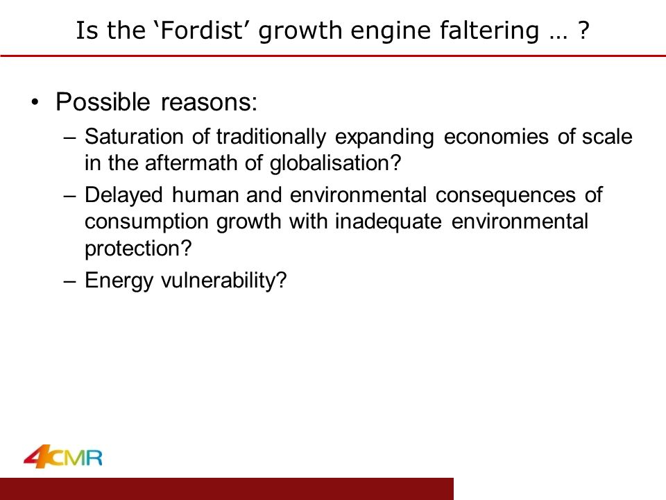 www.eprg.group.cam.ac.uk Is the 'Fordist' growth engine faltering … ? Possible reasons: –Saturation of traditionally expanding economies of scale in t
