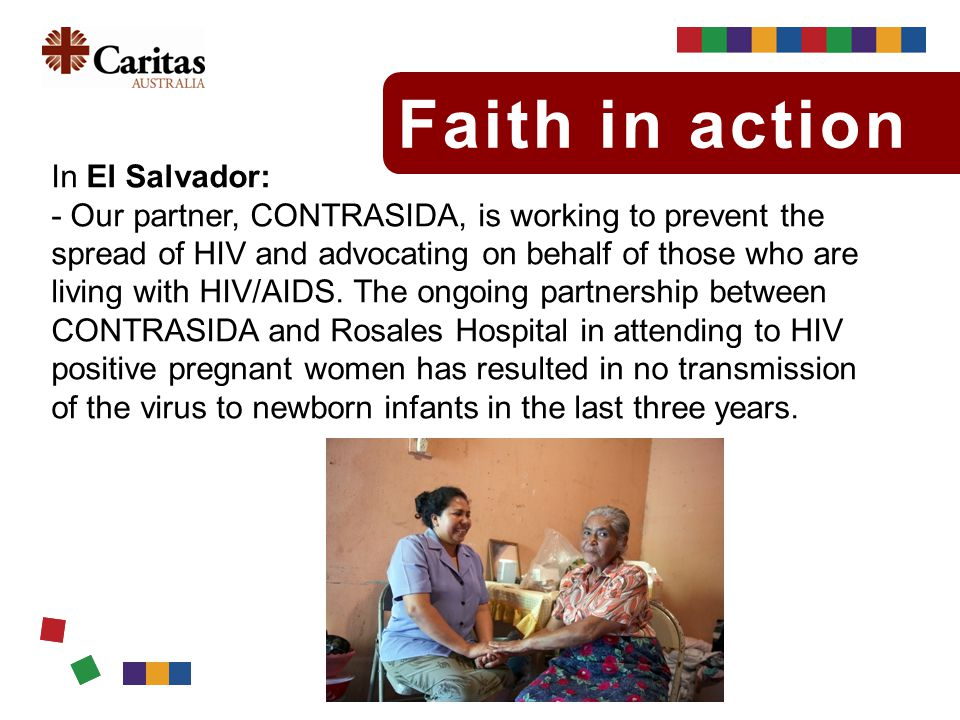 Faith in action In El Salvador: - Our partner, CONTRASIDA, is working to prevent the spread of HIV and advocating on behalf of those who are living with HIV/AIDS.