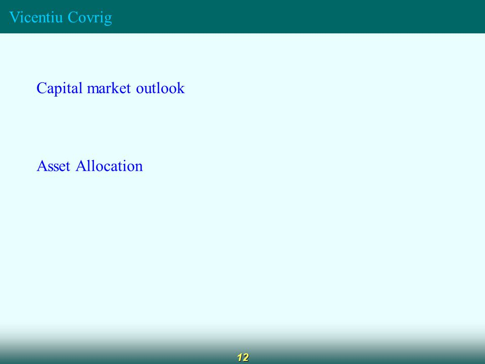 Vicentiu Covrig 12 Capital market outlook Asset Allocation
