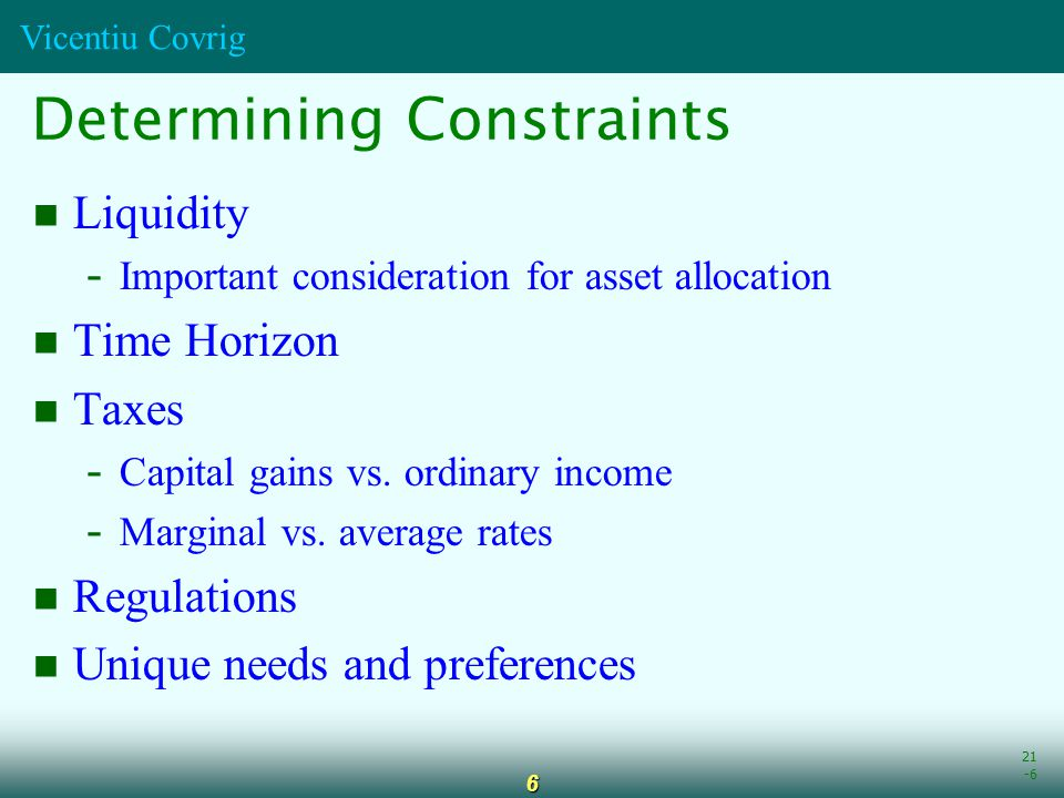 Vicentiu Covrig 6 Liquidity - Important consideration for asset allocation Time Horizon Taxes - Capital gains vs.